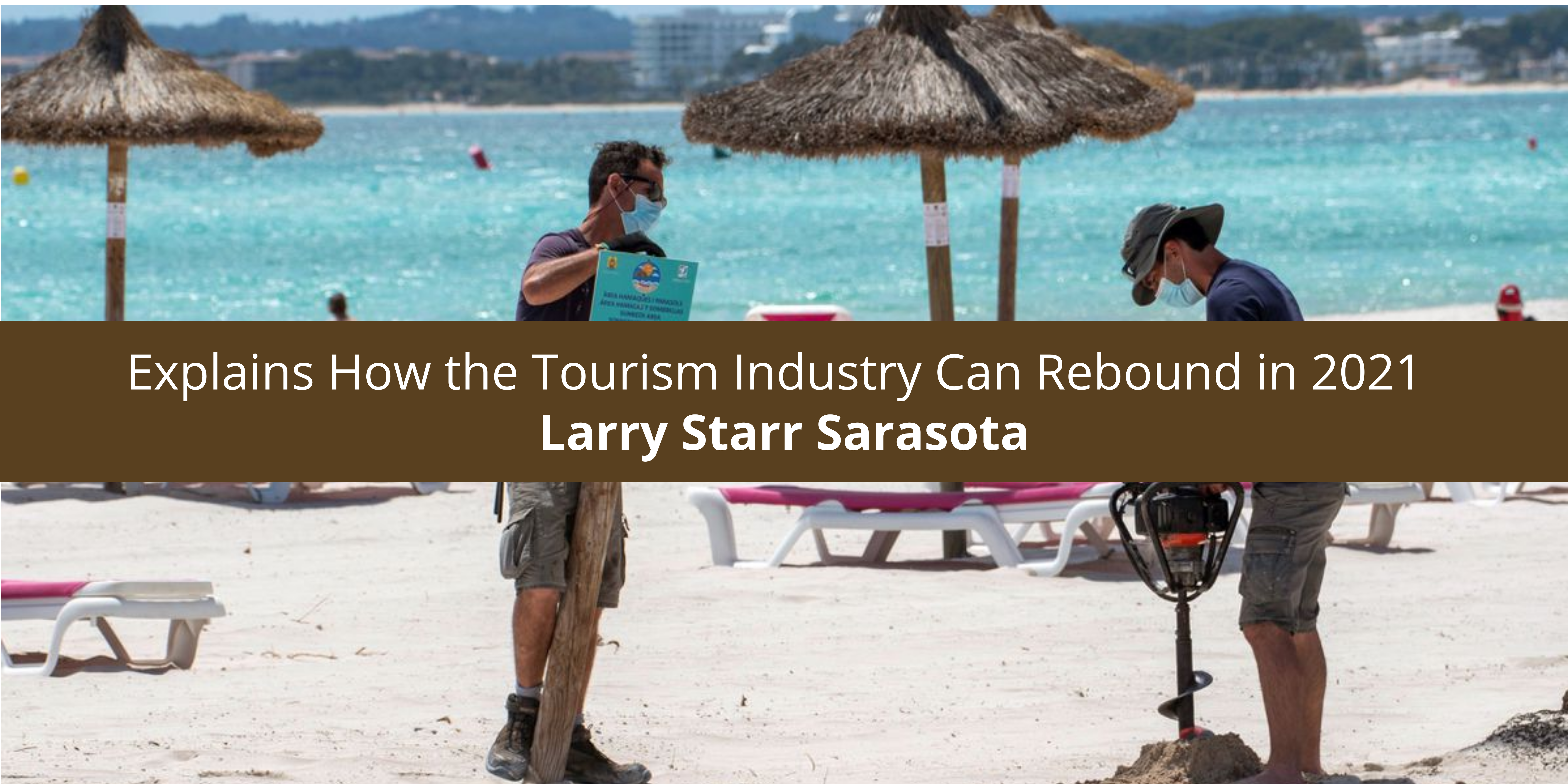 Larry Starr Sarasota Explains How the Tourism Industry Can Rebound in 2021